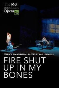 The Metropolitan Opera: Fire Shut Up In My Bones